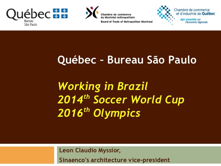 Québec – Bureau São PauloWorking in Brazil    th2014 Soccer World Cup2016th OlympicsLeon Claudio Myssior,Sinaencos archite...