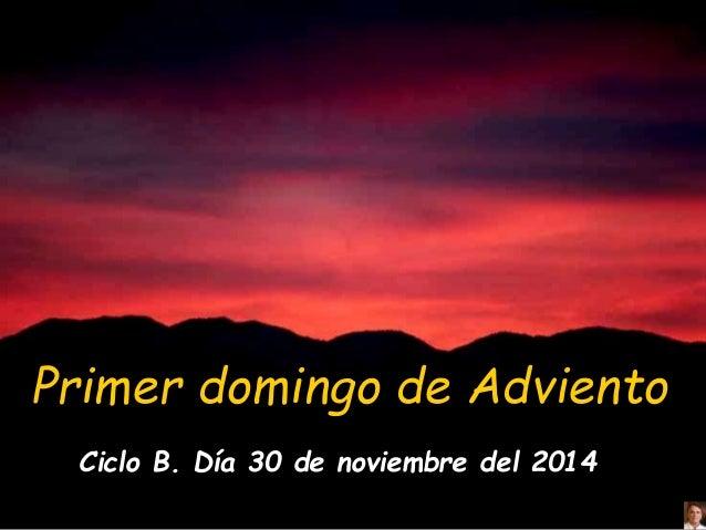 Primer domingo de Adviento  Ciclo B. Día 30 de noviembre del 2014