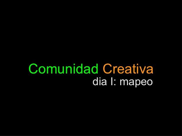 Comunidad  Creativa dia I: mapeo