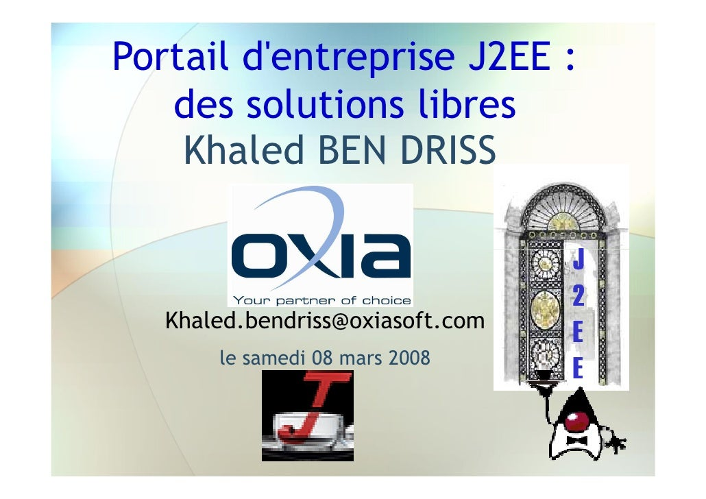 Portail d'entreprise J2EE :    des solutions libres     Khaled BEN DRISS                                    J             ...