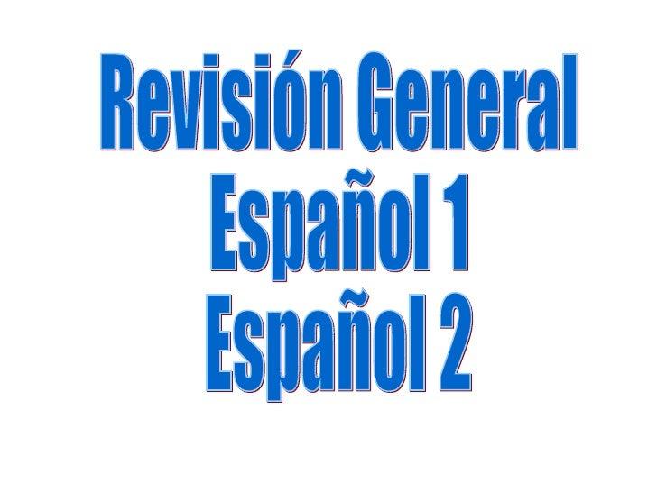 Revisión General Español 1 Español 2