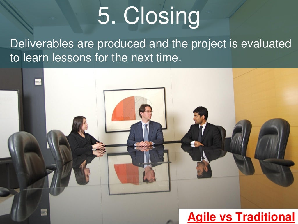 5 closing deliverables are produced for Traditional project management vs agile methodology
