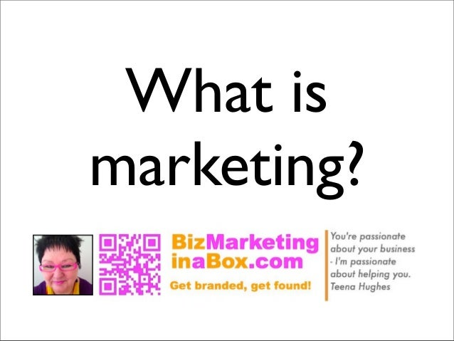 001 - What is marketing? by Teena Hughes