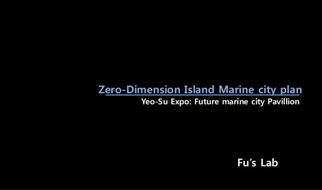 Zero-Dimension Island Marine city plan Fu's Lab Yeo-Su Expo: Future marine city Pavillion