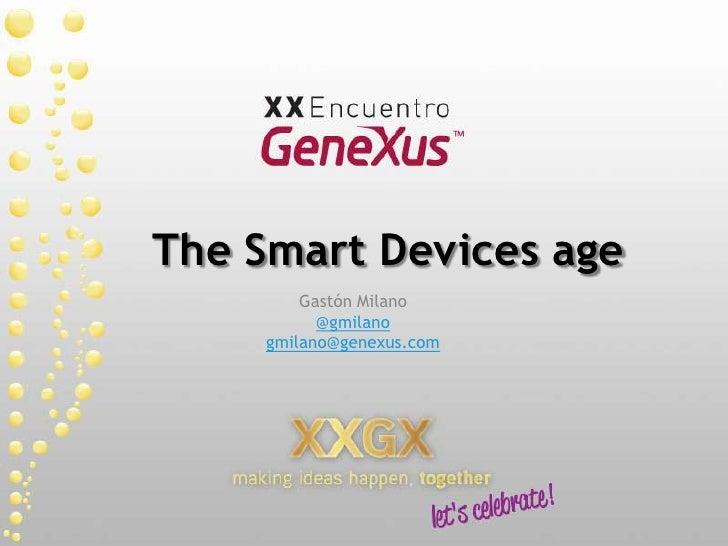The Smart Devicesage<br />Gastón Milano<br />@gmilano<br />gmilano@genexus.com<br />