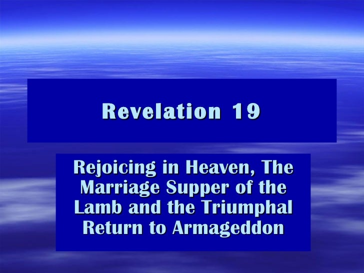 Revelation 19 Rejoicing in Heaven, The Marriage Supper of the Lamb and the Triumphal Return to Armageddon