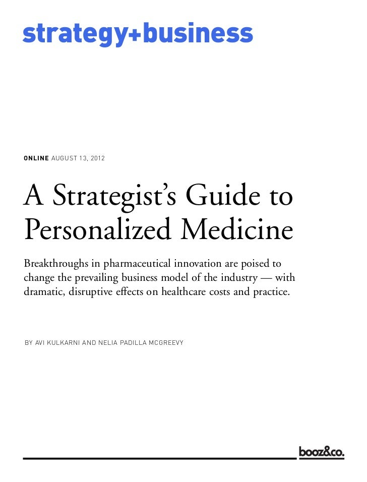 strategy+businessONLINE AUGUST 13, 2012BY AVI KULKARNI AND NELIA PADILLA MCGREEVYA Strategist's Guide toPersonalized Medic...