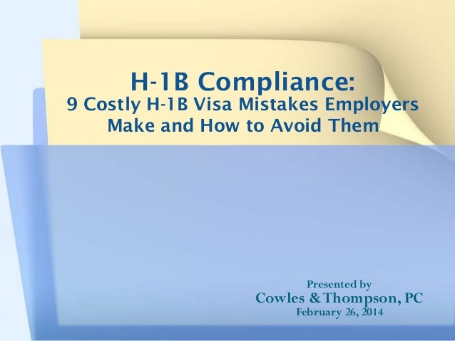 H-1B Compliance:  9 Costly H-1B Visa Mistakes Employers Make and How to Avoid Them  Presented by  Cowles & Thompson, PC Fe...