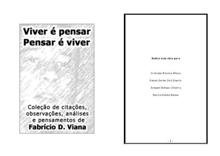 Dedico esta obra paraCristiane Moreira MôscaDennis Darlan Dick DuarteEzequiel Bellussi Oliveira  Marcia Helena Ramos      ...