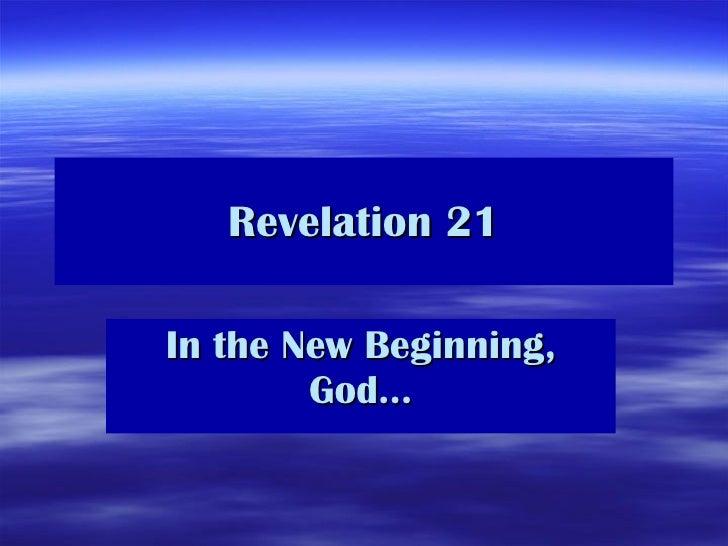 Revelation 21 In the New Beginning, God…