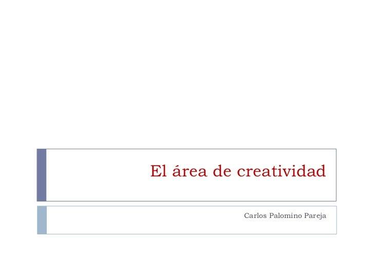 El área de creatividad           Carlos Palomino Pareja
