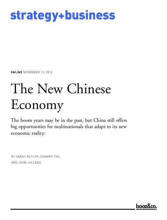 strategy+businessONLINE NOVEMBER 12, 2012BY SARAH BUTLER, EDWARD TSE,AND JOHN JULLENSThe New ChineseEconomyThe boom years ...