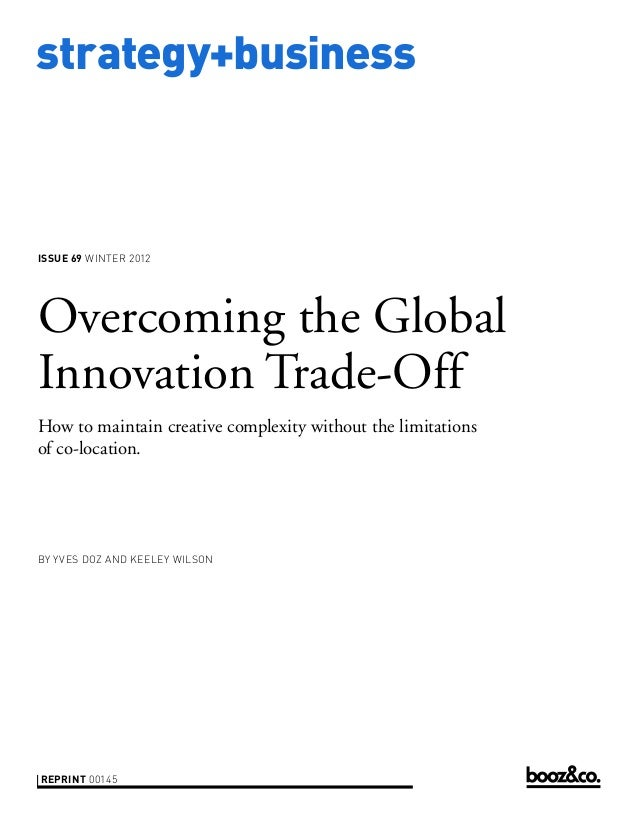 strategy+businessissue 69 WINTER 2012Overcoming the GlobalInnovation Trade-OffHow to maintain creative complexity without ...