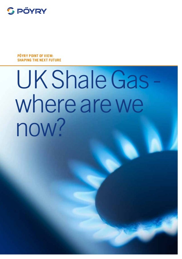 1 UKShaleGas- wherearewe now? Pöyry Point of View: Shaping the next future