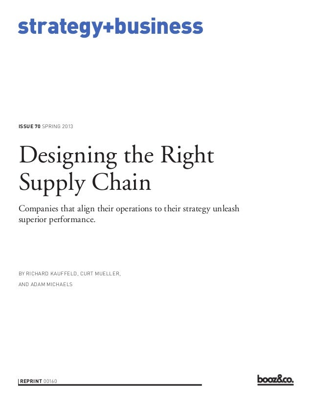 strategy+businessissue 70 SPRING 2013Designing the RightSupply ChainCompanies that align their operations to their strateg...