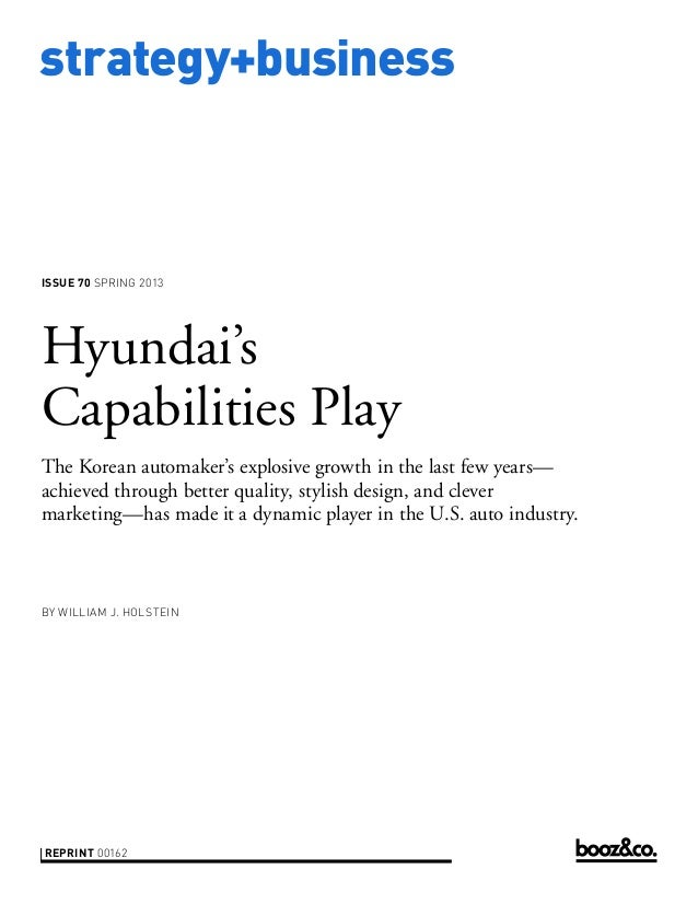 strategy+businessISSUE 70 SPRING 2013Hyundai'sCapabilities PlayThe Korean automaker's explosive growth in the last few yea...