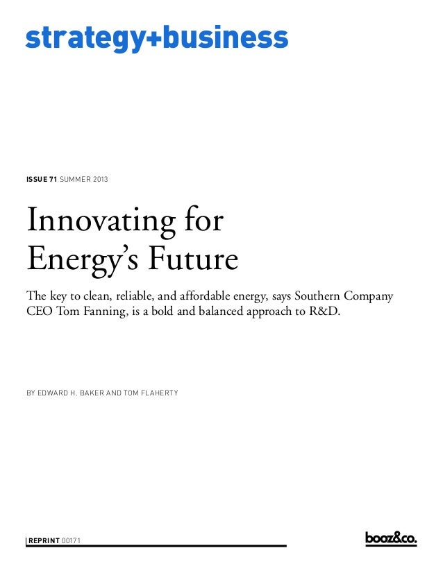 strategy+business issue 71 Summer 2013 reprint 00171 by Edward h. Baker and tom flaherty Innovating for Energy's Future Th...