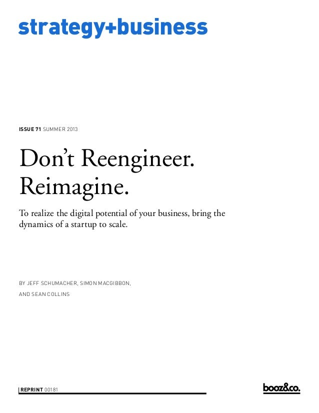 strategy+business issue 71 Summer 2013 reprint 00181 by Jeff SChumacher, Simon Macgibbon, and sean collins Don't Reenginee...