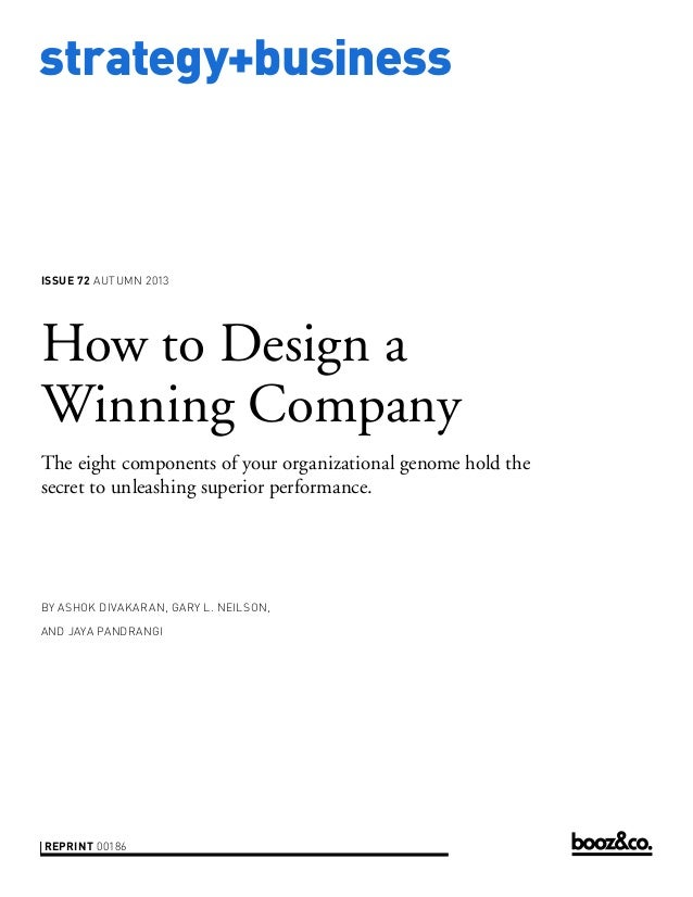 strategy+business issue 72 AUTUMN 2013 reprint 00186 by Ashok Divakaran, Gary L. Neilson, and Jaya Pandrangi How to Design...