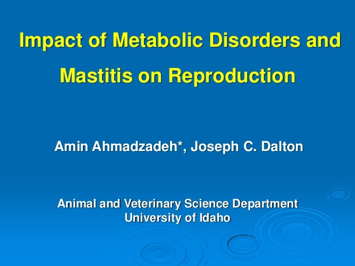 Impact of Metabolic Disorders and    Mastitis on Reproduction   Amin Ahmadzadeh*, Joseph C. Dalton   Animal and Veterinary...