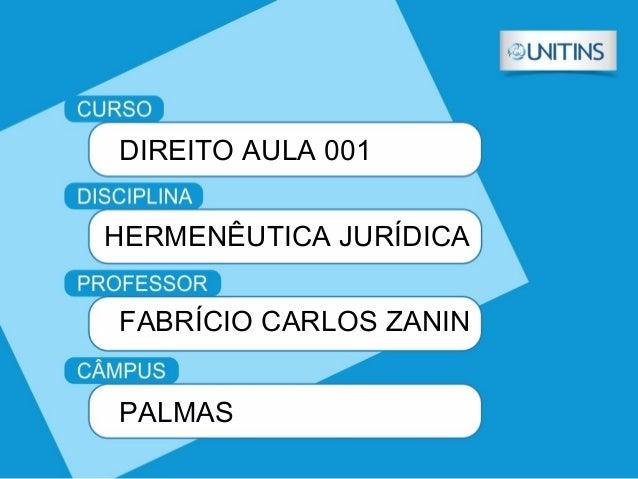 DIREITO AULA 001 HERMENÊUTICA JURÍDICA FABRÍCIO CARLOS ZANIN PALMAS