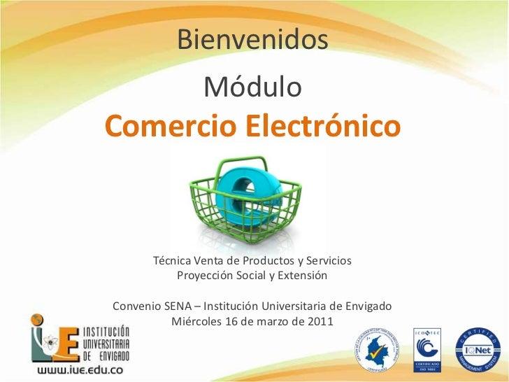 Bienvenidos<br />Módulo<br />Comercio Electrónico <br />Técnica Venta de Productos y Servicios <br />Proyección Social y E...