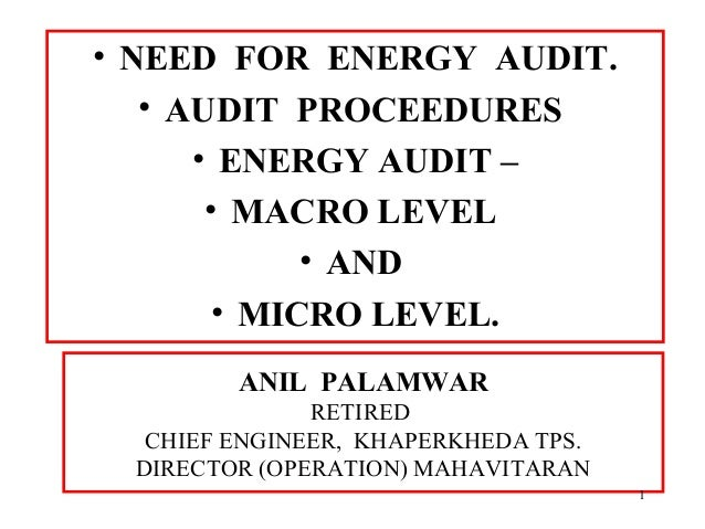 ANIL PALAMWAR RETIRED CHIEF ENGINEER, KHAPERKHEDA TPS. DIRECTOR (OPERATION) MAHAVITARAN • NEED FOR ENERGY AUDIT. • AUDIT P...
