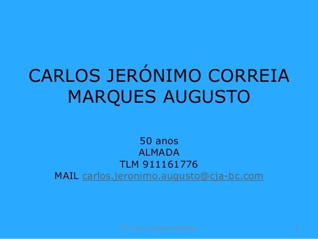 CARLOS JERÓNIMO CORREIA MARQUES AUGUSTO 50 anos ALMADA TLM 911161776 MAIL carlos.jeronimo.augusto@cja-bc.com CV Carlos Jer...