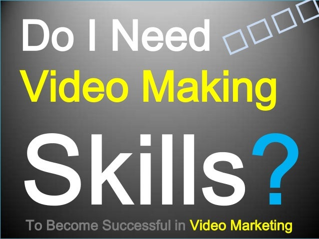Video Marketing Skills - Do I Need Special Video Skills For Success in Business?