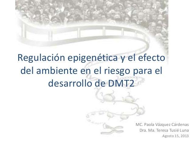 Regulación epigenética y el efecto del ambiente en el riesgo para el desarrollo de la DM2 - Dra. Ma. Teresa Tusie, MC Paola Vázquez -