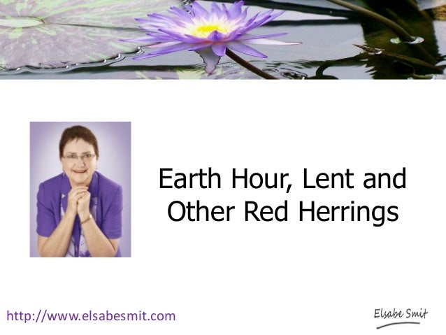 Earth Hour, Lent and Other Red Herrings http://www.elsabesmit.com
