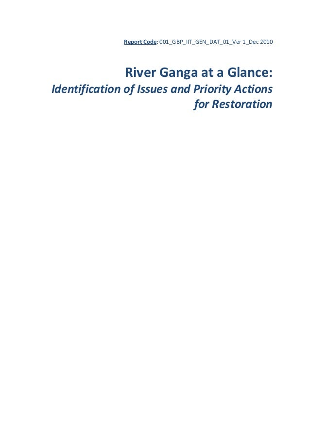 Report Code: 001_GBP_IIT_GEN_DAT_01_Ver 1_Dec 2010     River Ganga at a Glance:  Identification of Issues and Priority Act...