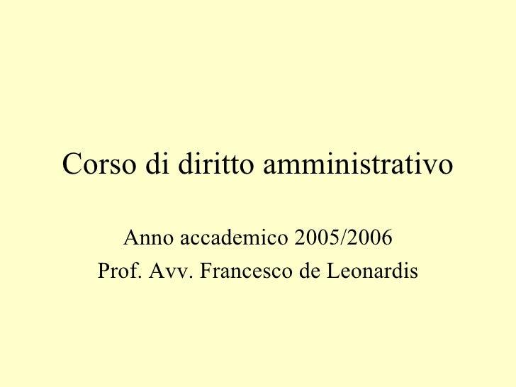 Corso di diritto amministrativo Anno accademico 2005/2006 Prof. Avv. Francesco de Leonardis