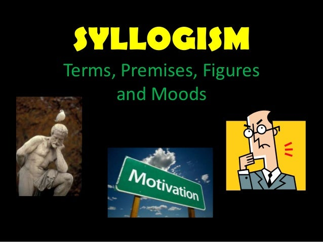 SYLLOGISMTerms, Premises, Figuresand Moods