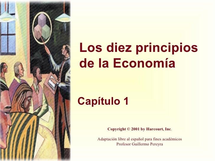 Los diez principios de la Economía Capítulo 1 Copyright © 2001 by Harcourt, Inc . Adaptación libre al español para fines a...
