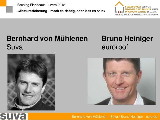 Fachtag Flachdach Luzern 2012  «Absturzsicherung - mach es richtig, oder lass es sein»Bernhard von Mühlenen               ...