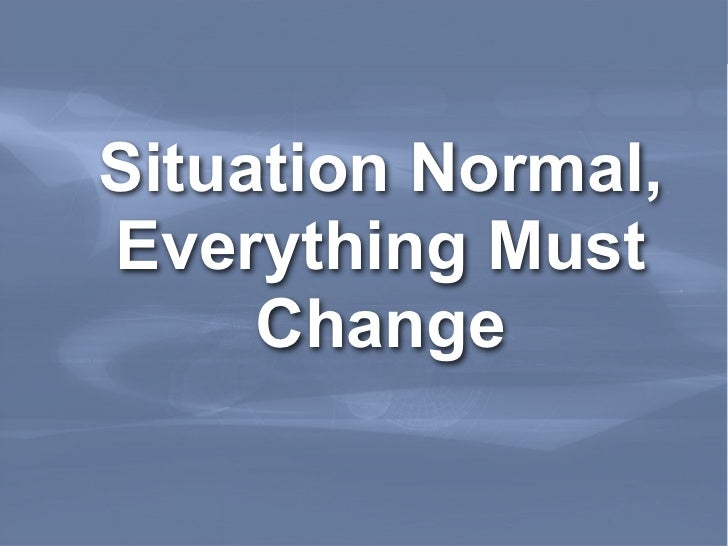 Situation Normal,    Everything Must         ChangeLeading Edge Forum   March 2011