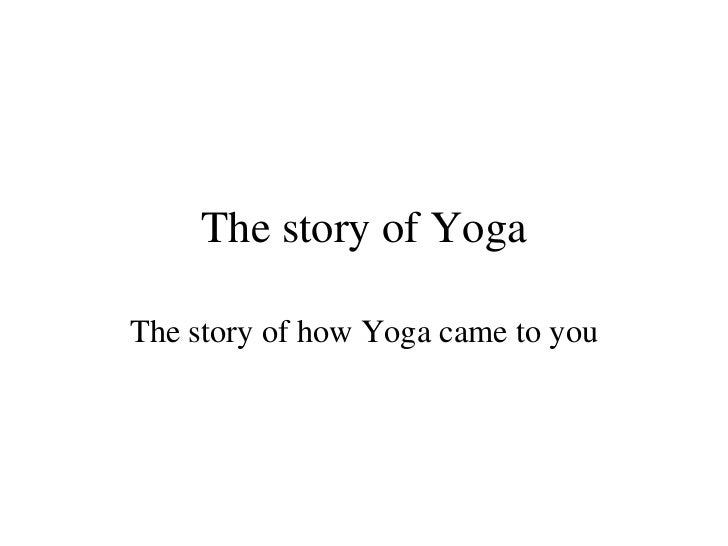 The story of Yoga The story of how Yoga came to you