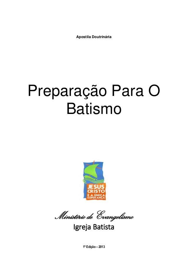 Apostila Doutrinária Preparação Para O Batismo Ministério de Evangelismo Igreja Batista 1º Edição – 2013