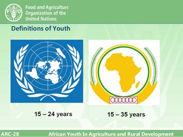 ARC-28 African Youth In Agriculture and Rural Development Definitions of Youth