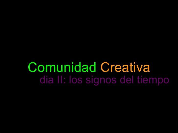Comunidad  Creativa dia II: los signos del tiempo