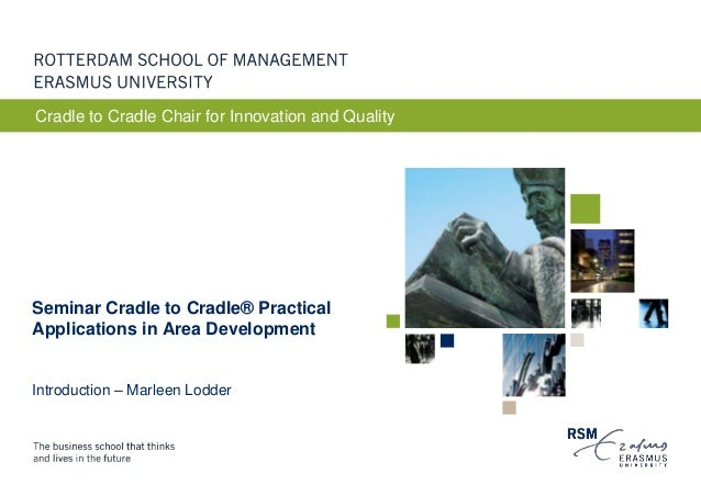Cradle to Cradle Chair for Innovation and QualitySeminar Cradle to Cradle® PracticalApplications in Area DevelopmentIntrod...
