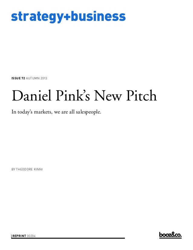 strategy+business issue 72 AUTUMN 2013 reprint 00204 by Theodore Kinni Daniel Pink's New Pitch In today's markets, we are ...