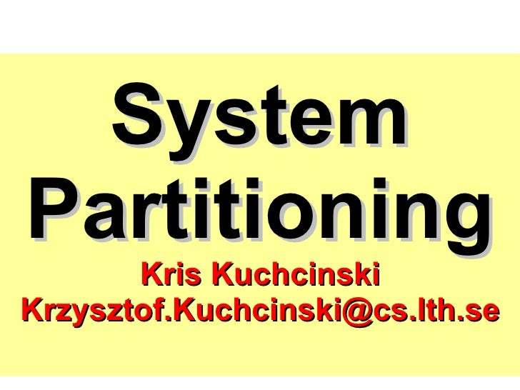 System Partitioning Kris Kuchcinski [email_address]