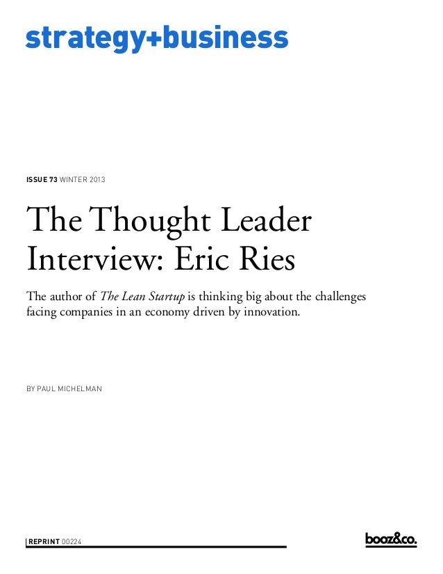 strategy+business  ISSUE 73 WINTER 2013  The Thought Leader Interview: Eric Ries The author of The Lean Startup is thinkin...