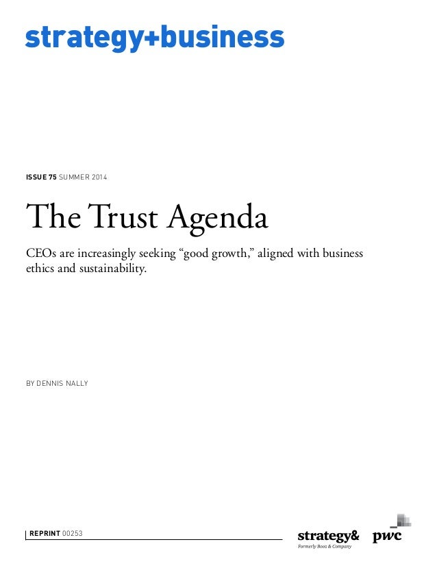 "strategy+business ISSUE 75 SUMMER 2014 BY DENNIS NALLY REPRINT 00253 The Trust Agenda CEOs are increasingly seeking ""good ..."