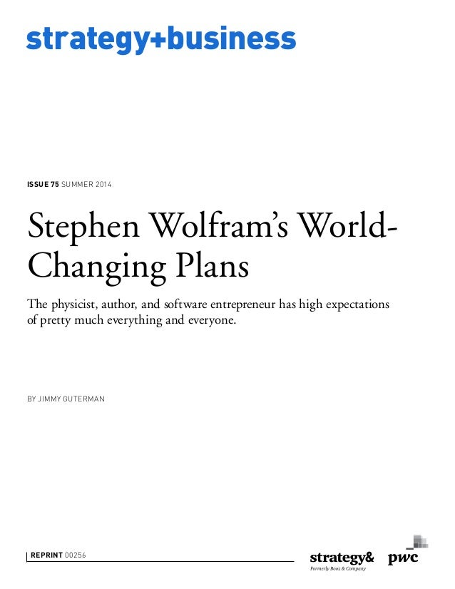 strategy+business ISSUE 75 SUMMER 2014 REPRINT 00256 BY JIMMY GUTERMAN Stephen Wolfram's World- Changing Plans The physici...