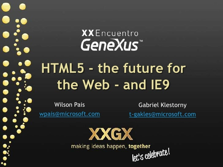 HTML5 - thefutureforthe Web - and IE9<br />Wilson Pais<br />wpais@microsoft.com<br />Gabriel Klestorny<br />t-gakles@micro...