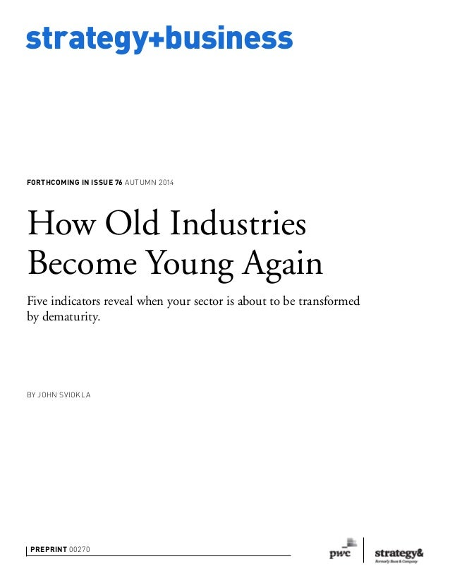 strategy+business PREPRINT 00270 How Old Industries Become Young Again Five indicators reveal when your sector is about to...