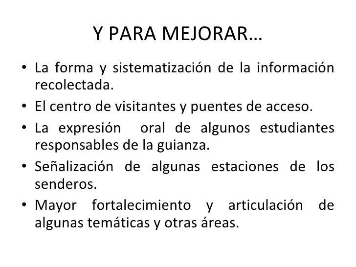 Y PARA MEJORAR… <ul><li>La forma y sistematización de la información recolectada. </li></ul><ul><li>El centro de visitante...